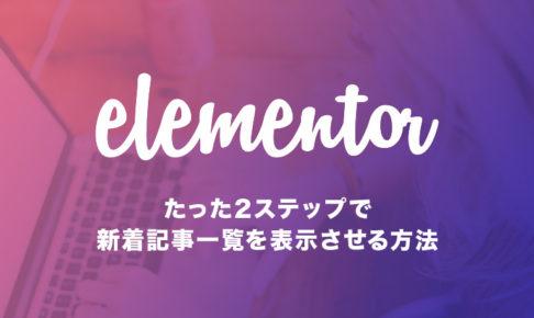 たった2ステップでElementorに新着記事一覧を表示させる方法